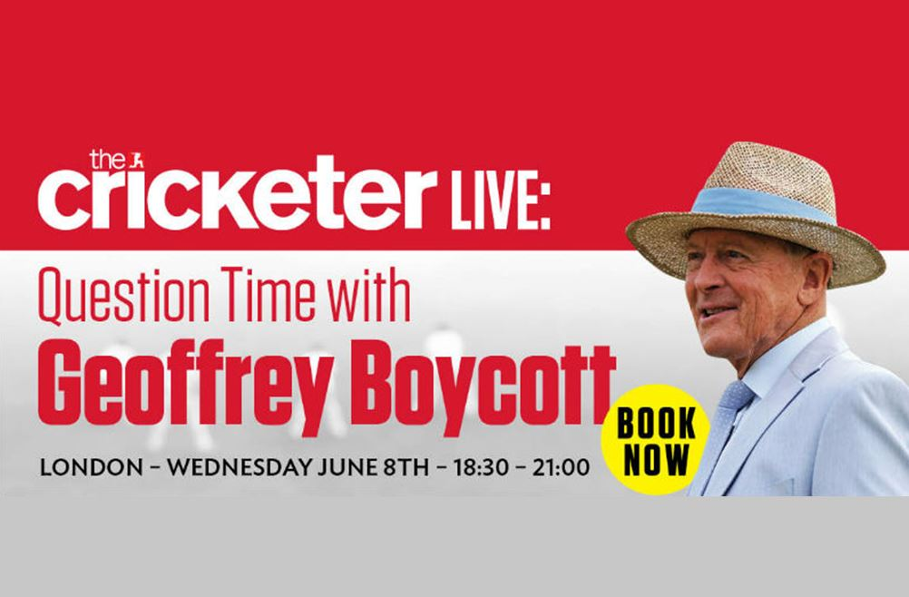 The Cricketer LIVE: Question time with Geoffrey Boycott
