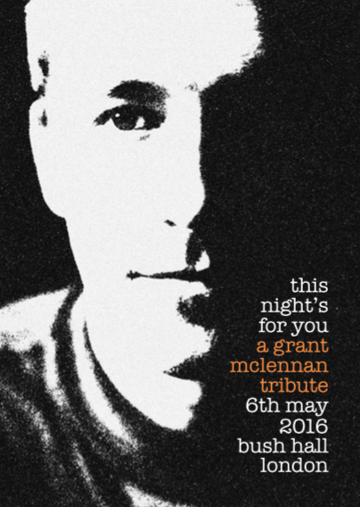 This Night's For You: a Grant McLennan tribute show