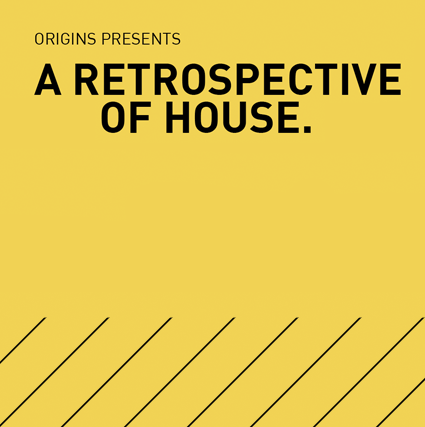 Origins presents: A Retrospective Of House