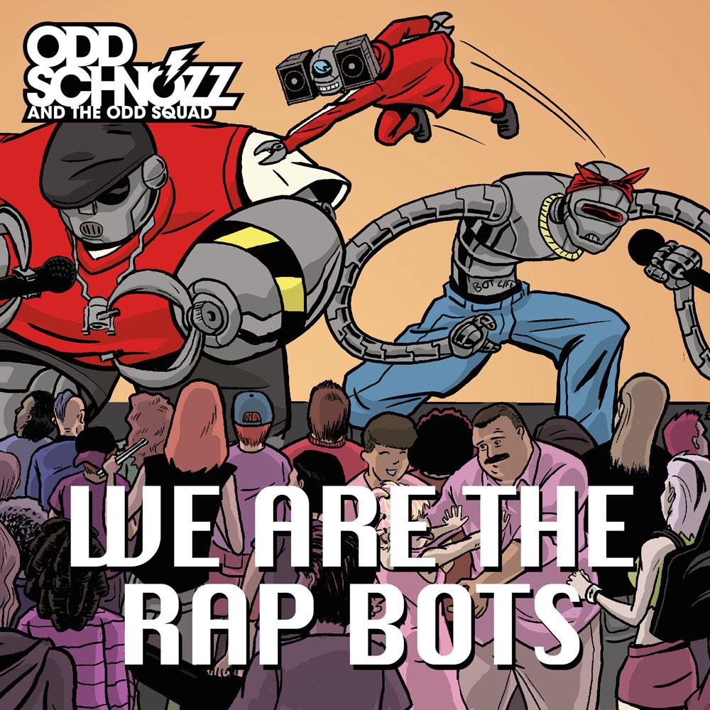 We Are The Rap Bots - Odd Schnozz and the Odd Squad