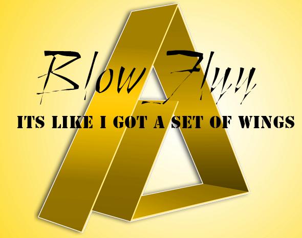 ITS LIKE I GOT A SET OF WINGS - Blow_flyy