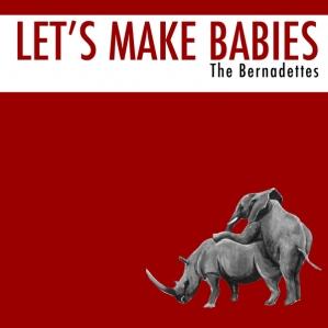 Let's Make Babies - The Bernadettes (CD Single) - LILYSTARS RECORDS
