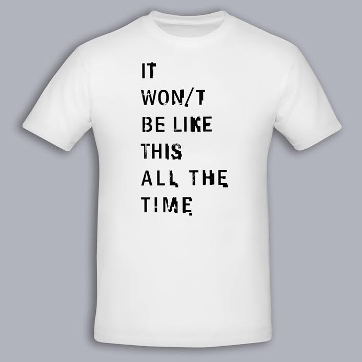 IT WON/T BE LIKE THIS ALL THE TIME WHITE TEXT UNISEX - The Twilight Sad